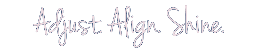 Adjust. Align. Shine. To Whole Body Health